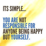 Be responsible – Take responsibility for your actions
